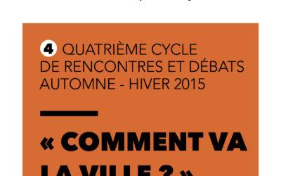 Cycle #4 – Automne 2015 : «Comment va la ville ?»