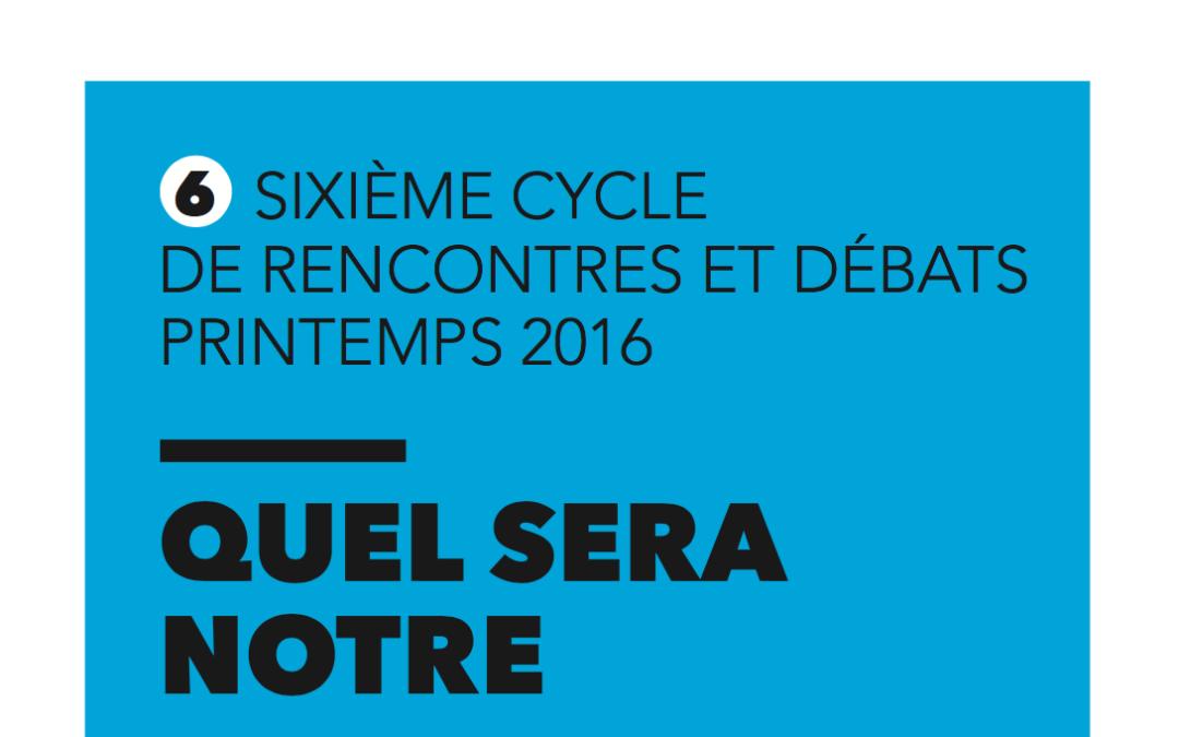 Cycle #6 – Printemps 2016 : Quel sera notre futur